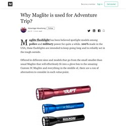 Why Maglite is used for Adventure Trip?