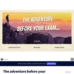 The adventure before your exam by katarzynajanocha on Genially