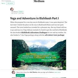 Yoga and Adventure in Rishikesh Part I – Anvi Sharma