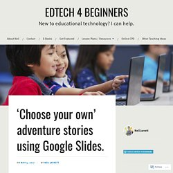 'Choose your own' adventure stories using Google Slides. – EDTECH 4 BEGINNERS