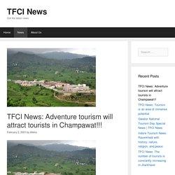 TFCI News: Adventure tourism will attract tourists in Champawat!!! - TFCI News