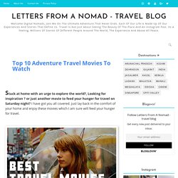 10 Adventure Travel Movies To Watch When You Are Stuck At Home In Quarantine
