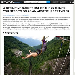 A definitive bucket list of the 25 things you need to do as an adventure traveler