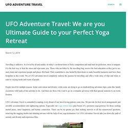 UFO Adventure Travel: We are you Ultimate Guide to your Perfect Yoga Retreat