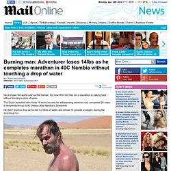 Burning man: Adventurer loses 14lbs as he completes marathon in 40C Nambia without touching a drop of water