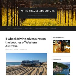 4 wheel driving adventures on the beaches of Western Australia - Wine Travel Adventure