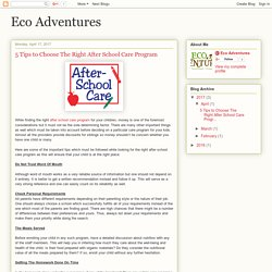Eco Adventures: 5 Tips to Choose The Right After School Care Program
