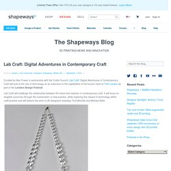 Shapeways Blog - Lab Craft: Digital Adventures in Contemporary Craft