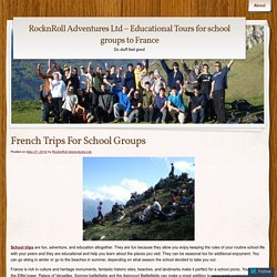RocknRoll Adventures Ltd - Educational Tours for school groups to France
