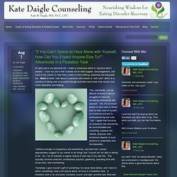 """If You Can't Spend an Hour Alone with Yourself, How Can You Expect Anyone Else To?"": Adventures in a Floatation Tank - Kate Daigle Counseling"
