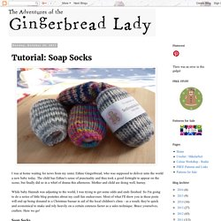 The Adventures of the Gingerbread Lady: Tutorial: Soap Socks