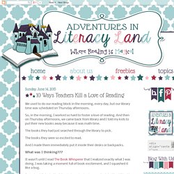 Adventures in Literacy Land: 10 Ways Teachers Kill a Love of Reading