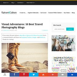 Visual Adventures: 10 Best Travel Photography Blogs - Epicure & Culture : Epicure