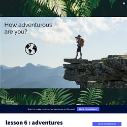 lesson 6 : adventures réutilisable by diddy2703 on Genially