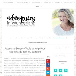 Awesome Sensory Tools to Help Your Fidgety Kids in the Classroom - Adventures in Wunderland