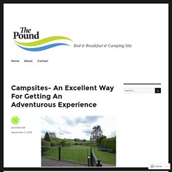Campsites- An Excellent Way For Getting An Adventurous Experience