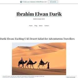 Darik Elwan: Exciting UAE Desert Safari for Adventurous Travellers – Ibrahim Elwan Darik