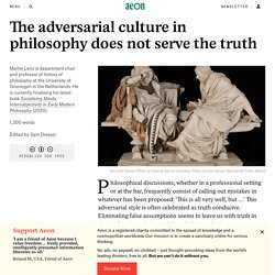 The adversarial culture in philosophy does not serve the truth