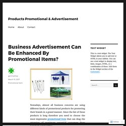 Business Advertisement Can Be Enhanced By Promotional Items? – Products Promotional & Advertisement