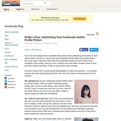 Authors & Advertisers Blog Post: Strike a Pose: Optimizing Your Goodreads Author Profile Picture