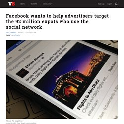Facebook wants to help advertisers target the 92 million expats who use the social network