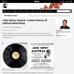 John Henry Austral - a short history of politcal advertising - The History Listen - ABC Radio National (Australian Broadcasting Corporation)
