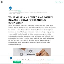 WHAT MAKES AN ADVERTISING AGENCY IN MACON GREAT FOR BRANDING BUSINESSES?