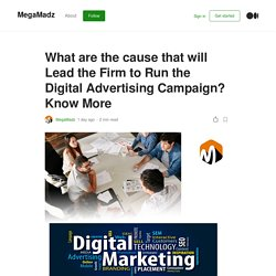 What are the cause that will Lead the Firm to Run the Digital Advertising Campaign? Know More