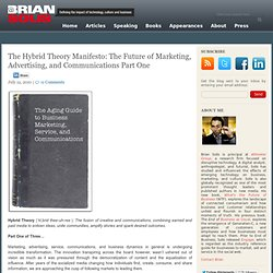 The Hybrid Theory Manifesto: The Future of Marketing, Advertising, and Communications Part One