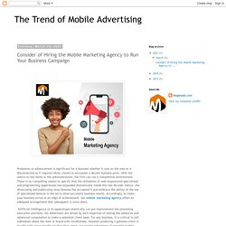 The Trend of Mobile Advertising: Consider of Hiring the Mobile Marketing Agency to Run Your Business Campaign