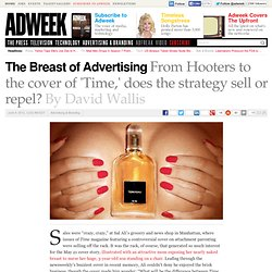 The Breast of Advertising: As a Marketing Ploy, the Bust Is as Controversial as It Is Ubiquitous