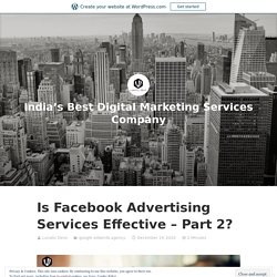 Is Facebook Advertising Services Effective – Part 2? – India's Best Digital Marketing Services Company