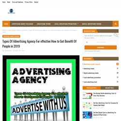 Types Of Advertising Agency For effective How to Get Benefit Of People in 2019
