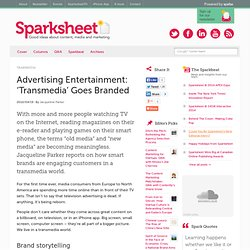 Advertising Entertainment: Transmedia Goes Mainstream - Branded