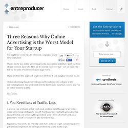3 Reasons Why Online Advertising is the Worst Model for Your Startup
