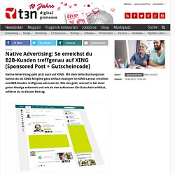 Native Advertising: So erreichst du B2B-Kunden treffgenau auf XING [Sponsored Post + Gutscheincode]