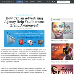 How Can an Advertising Agency Help You Increase Brand Awareness?