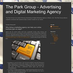 The Park Group - Advertising and Digital Marketing Agency: Why hiring a marketing agency can help your online business gain an edge?
