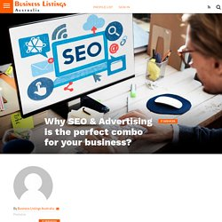 Why SEO & Advertising is the perfect combo for your business? -