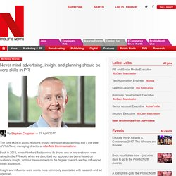 Never mind advertising, insight and planning should be core skills in PR - Prolific North