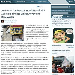 Anti-Bank FastPay Raises Additional $25 Million to Finance Digital Advertising Receivables