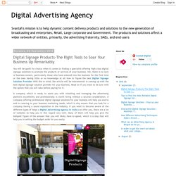 Digital Advertising Agency: Digital Signage Products-The Right Tools to Soar Your Business Up Remarkably
