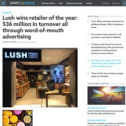 Lush wins retailer of the year: $36 million in turnover all through word-of-mouth advertising - SmartCompany
