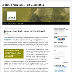 Quit Advertising to Employees and Start Storytelling with Them – Bill Baker's BlogA Storied Perspective – Bill Baker's Blog