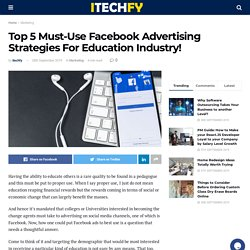 Top 5 Must-Use Facebook Advertising Strategies For Education Industry! - itechfy