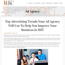 Top Advertising Trends Your Ad Agency Will Use To Help You Improve Your Business in 2017