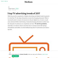 5 top TV advertising trends of 2017 – Jimeet Gandhi – Medium