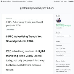 8 PPC Advertising Trends You Should predict in 2020 - ppctraininginchandigarh's diary
