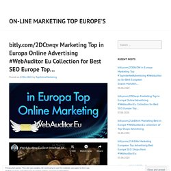 bitly.com/2DCtwqv Marketing Top in Europa Online Advertising #WebAuditor Eu Collection for Best SEO Europe Top…