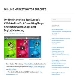 On-line Marketing Top Europe's #WebAuditor.Eu #ConsultingShops #AdvertisingWebShops Best Digital Marketing